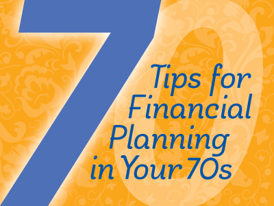 7 tips for financial planning in your 70s