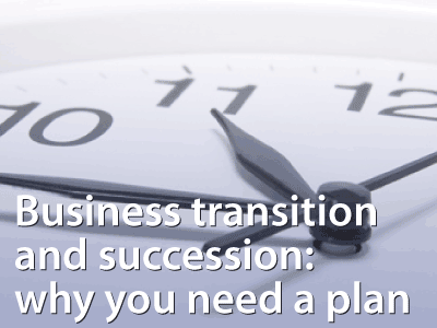 business transistion and succession: why you need a plan